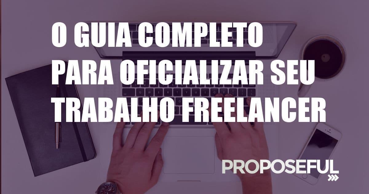 O Guia Completo de Como (e Quando) Oficializar Seu Trabalho Freelancer